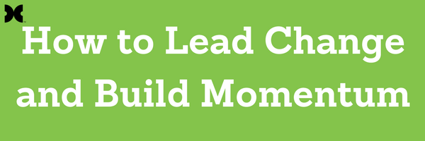 How to Lead Change and Build Momentum Header